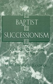 Baptist Successionism: A Crucial Question in Baptist History (Atla Monograph Series)