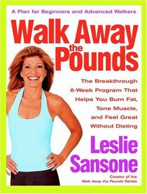 Walk Away the Pounds : The Breakthrough 6-Week Program That Helps You Burn Fat, Tone Muscle, and Feel Great Without Dieting