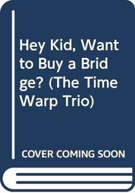 Hey Kid, Want To Buy A Bridge? (Time Warp Trio)