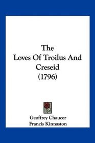 The Loves Of Troilus And Creseid (1796)