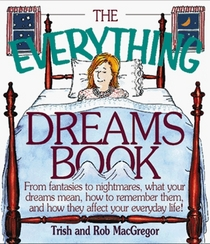 The Everything Dreams Book: From Fantasies to Nightmares, What Your Dreams Mean, How to Remember Them, and How They Affect Your Everyday Life