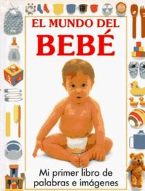 El mundo del beb�: mi primer libro de palabras e im�genes