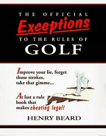 The Official Exceptions to the Rules of Golf : The Hacker's Bible