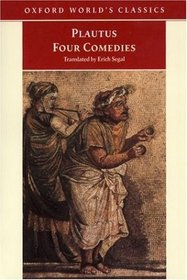 Four Comedies : The Braggart Soldier, The Brothers Menaechmus, The Haunted House, The Pot of Gold (Oxford World's Classics)