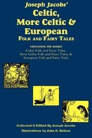Joseph Jacobs' Celtic, More Celtic, and European Folk and Fairy Tales