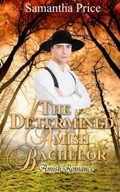 The Determined Amish Bachelor (Seven Amish Bachelors) (Volume 6)