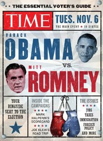 TIME The Essential Voter's Guide: Obama vs. Romney: Your Ringside Seat to the 2012 Election