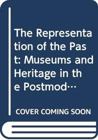 The Representation of the Past: Museums and Heritage in the Postmodern World (Heritage)