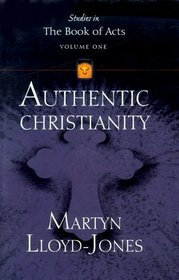 Authentic Christianity (Lloyd-Jones, David Martyn. Studies in the Book of Acts, V. 1.)