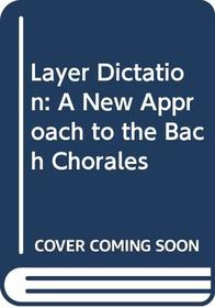 Layer dictation: A new approach to the Bach chorales (Music series)