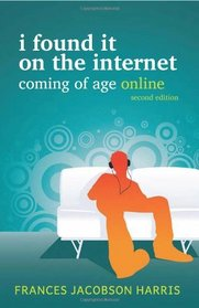 I Found It on the Internet, Coming of Age Online, Second Edition