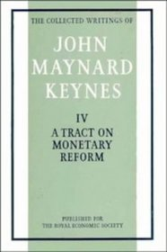 The Collected Writings of John Maynard Keynes: Volume 4, A Tract on Monetary Reform (The Collected Writings of John Maynard Keynes)