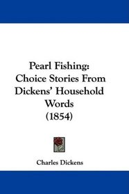 Pearl Fishing: Choice Stories From Dickens' Household Words (1854)