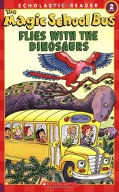 The Magic School Bus Flies with the Dinosaurs (Magic School Bus) (Scholastic Reader, Level 2)