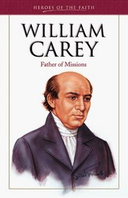 William Carey: Father of Modern Missions (Heroes of the Faith)
