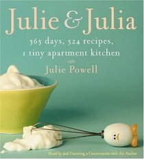 Julie and Julia : 365 Days, 524 Recipes, 1 Tiny Apartment Kitchen