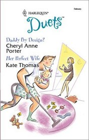 Daddy by Design? / Her Perfect Wife (Harlequin Duets, No 70)