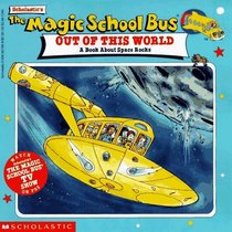 The Magic School Bus Out Of This World : A Book About Space Rocks (Magic School Bus)