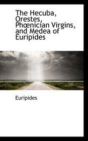 The Hecuba, Orestes, Phnician Virgins, and Medea of Euripides