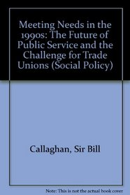 Meeting Needs in the 1990s: The Future of Public Service and the Challenge for Trade Unions (Social Policy)