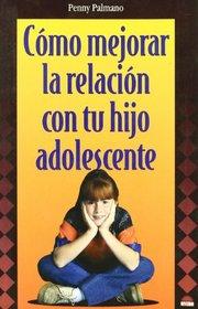 Como Mejorar La Relacion Con Tu Hijo Adolescente/ How to Better Your Relationship with Your Adolescent Child (Spanish Edition)