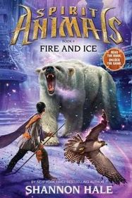 Fire and Ice (Spirit Animals, Bk 4)