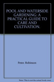 POOL AND WATERSIDE GARDENING: A PRACTICAL GUIDE TO CARE AND CULTIVATION.