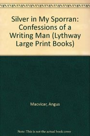 Silver in My Sporran: Confessions of a Writing Man (Lythway Large Print Books)