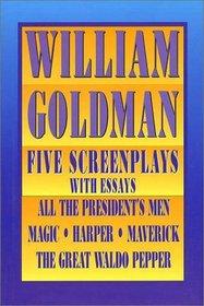 William Goldman: Five Screenplays With Essays : All the President's Men, Magic, Harper, Maverick, the Great Waldo Pepper (Applause Screenplay)