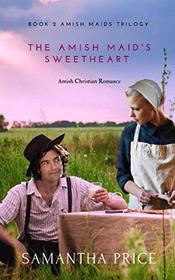The Amish Maid's Sweetheart: Amish Romance (Amish Maids Trilogy)