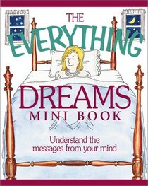The Everything Dreams Mini Book: Understand the Messages from Your Mind