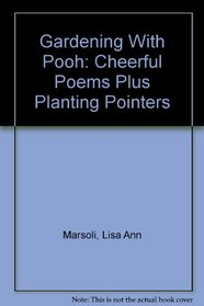 Gardening With Pooh: Cheerful Poems Plus Planting Pointers