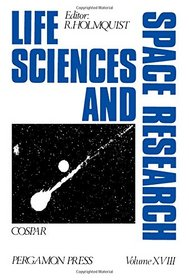 Life Sciences Space Research XVIII: Committee on Space Research (Cospar Life Sciences and Space Research) (v. 18)