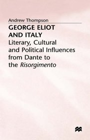 George Eliot and Italy: Literary, Cultural and Political Influences from Dante