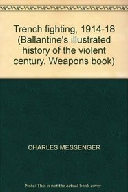 Trench fighting, 1914-18 (Ballantine's illustrated history of the violent century. Weapons book)