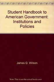 Student Handbook to American Government: Institutions and Policies