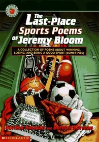 The Last-Place Sports Poems of Jeremy Bloom: A Collection of Poems Abut Winning, Losing, and Being a Good Sport (Sometimes)