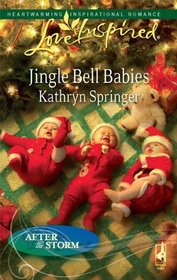 Jingle Bell Babies (After the Storm, Bk 6) (Love Inspired, No 530)
