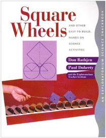 Square Wheels: And Other Easy-to-build, Hands-on Science Activities (An Exploratorium Science Snackbook Series)