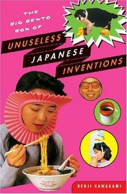 The Big Bento Box of Unuseless Japanese Inventions (101 Unuseless Japanese Inventions and 99 More Unuseless Japanese Inventions)