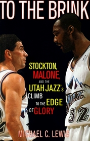 To The Brink : Stockton Malone And The Utah Jazzs Climb To The Edge Of Glory