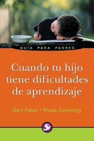 Cuando tu hijo tiene dificultades de aprendizaje: Guia para padres