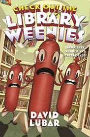 Check Out the Library Weenies: And Other Warped and Creepy Tales (Weenies Stories)