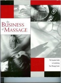 The Business of Massage: The Complete Guide to Establishing Your Massage Career
