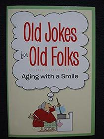 Old Jokes for Old Folks Aging with a Smile