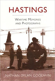 Hastings: Wartime Memories and Photographs