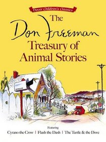 The Don Freeman Treasury of Animal Stories: Featuring Cyrano the Crow, Flash the Dash and The Turtle and the Dove (Dover Children's Classics)