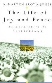 The Life of Joy and Peace: An Exposition of Philippians