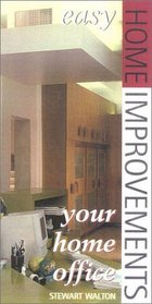 Easy Home Improvements: Your Home Office (Walton, Stewart. Easy Home Improvements.)