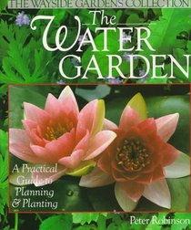 The Water Garden: A Practical Guide to Planning & Planting (The Wayside Gardens Collection)